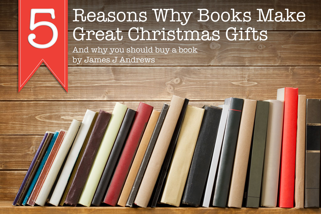 5 Reasons Why Books Make Great Christmas Gifts  James J Andrews